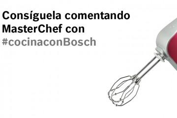 Comenta MasterChef con nosotros en #cocinaconBosch